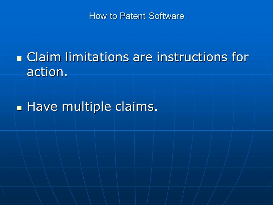 How to Patent Software Claim limitations are instructions for action.