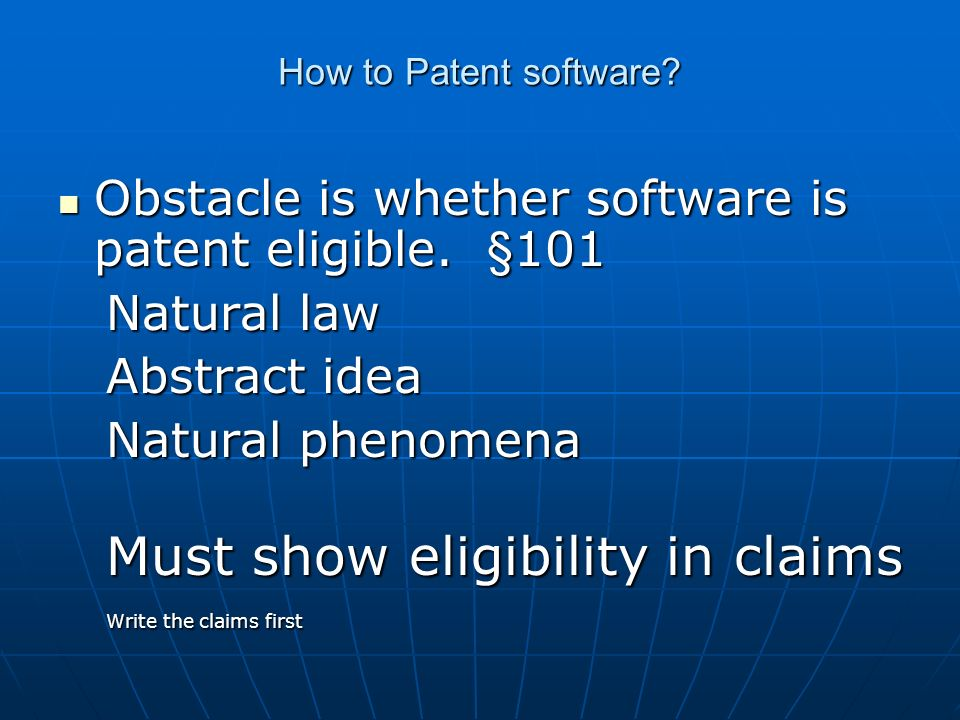 How to Patent software. Obstacle is whether software is patent eligible.