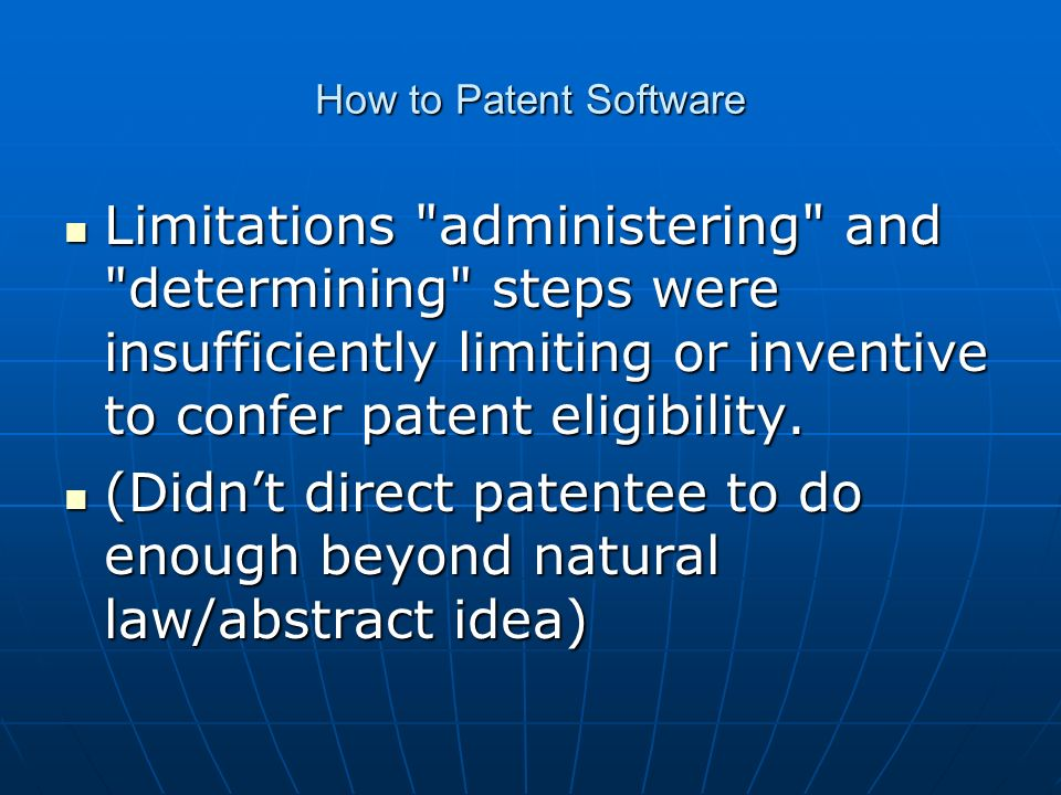 How to Patent Software Limitations administering and determining steps were insufficiently limiting or inventive to confer patent eligibility.