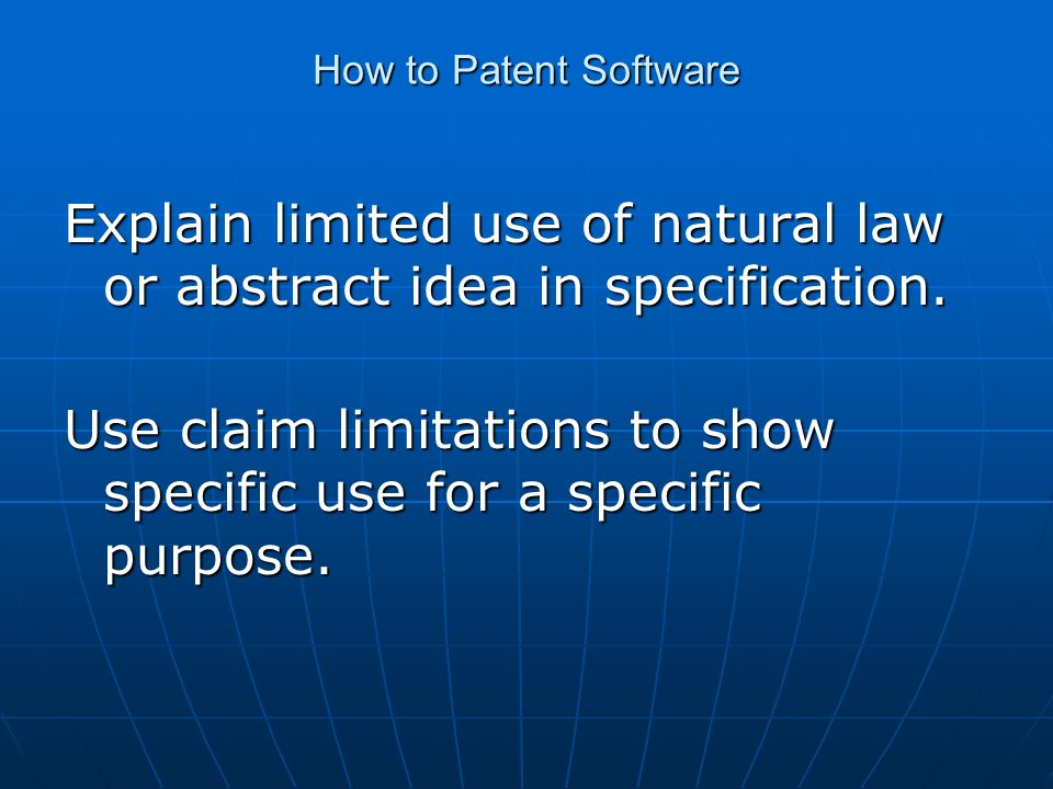 How to Patent Software Explain limited use of natural law or abstract idea in specification.