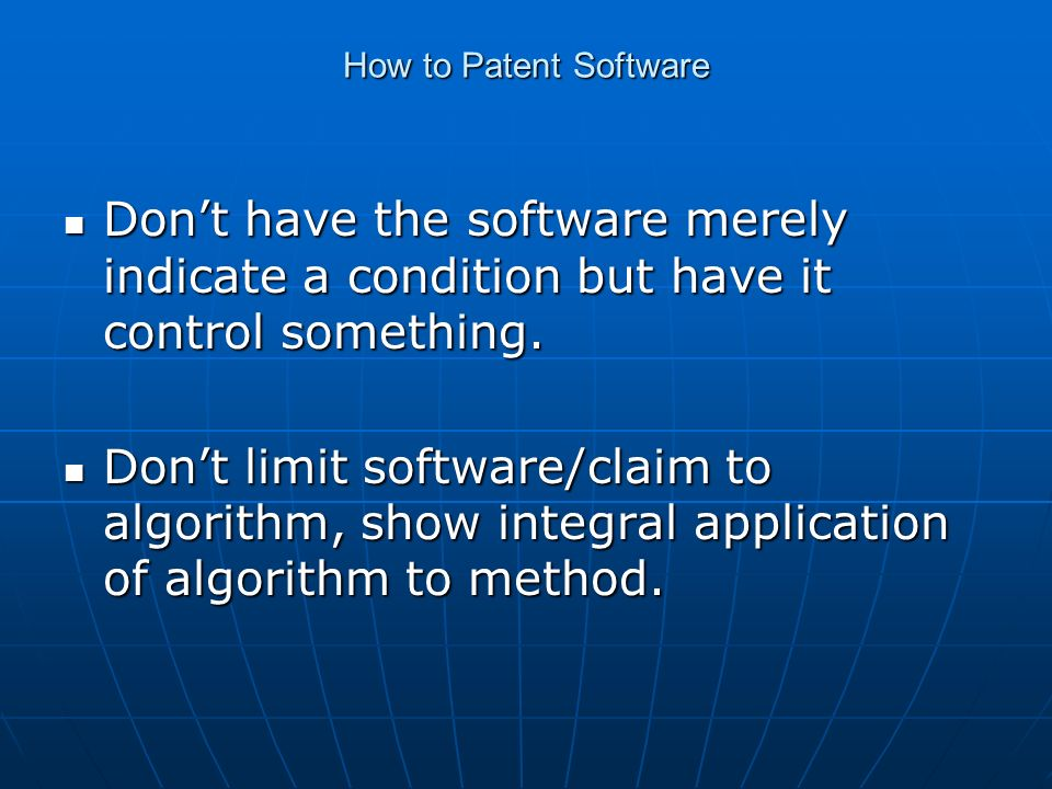 How to Patent Software Dont have the software merely indicate a condition but have it control something.