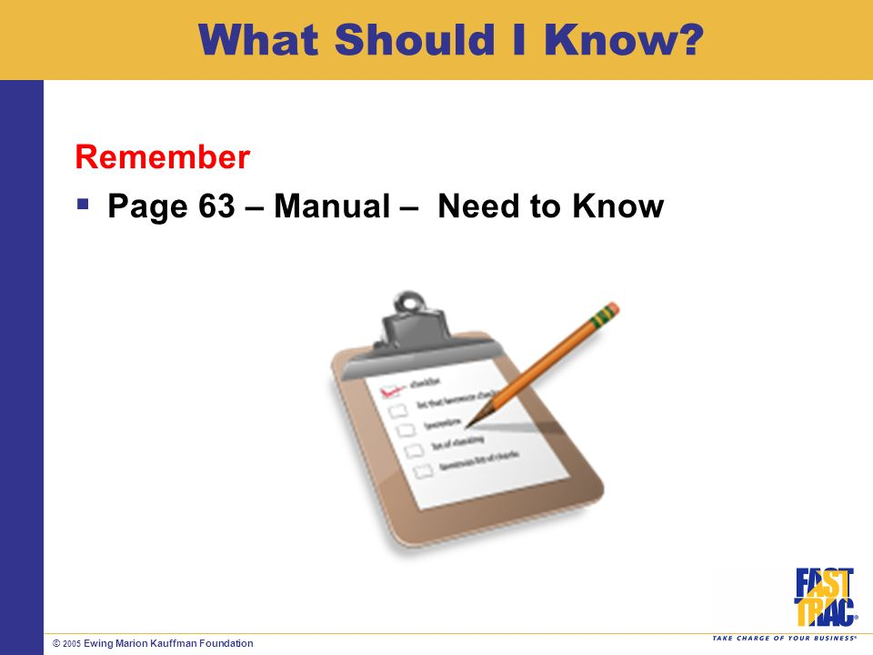 © 2005 Ewing Marion Kauffman Foundation What Should I Know.