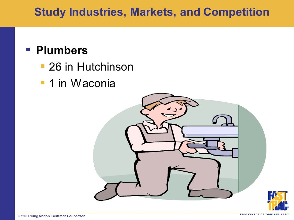 © 2005 Ewing Marion Kauffman Foundation Study Industries, Markets, and Competition Plumbers 26 in Hutchinson 1 in Waconia