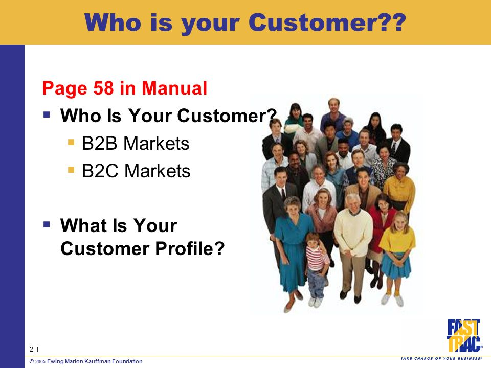 © 2005 Ewing Marion Kauffman Foundation Who is your Customer .