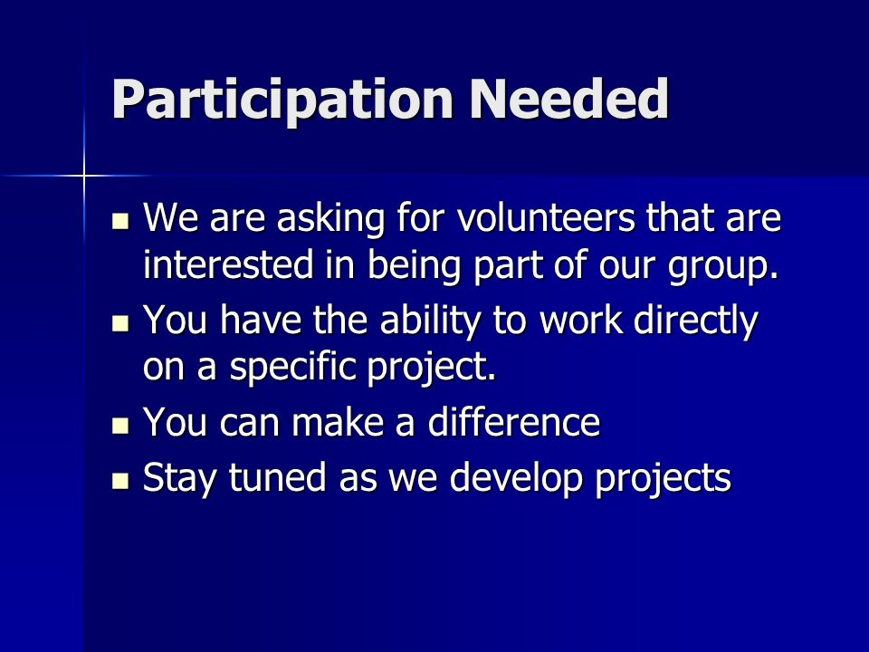 Participation Needed We are asking for volunteers that are interested in being part of our group.