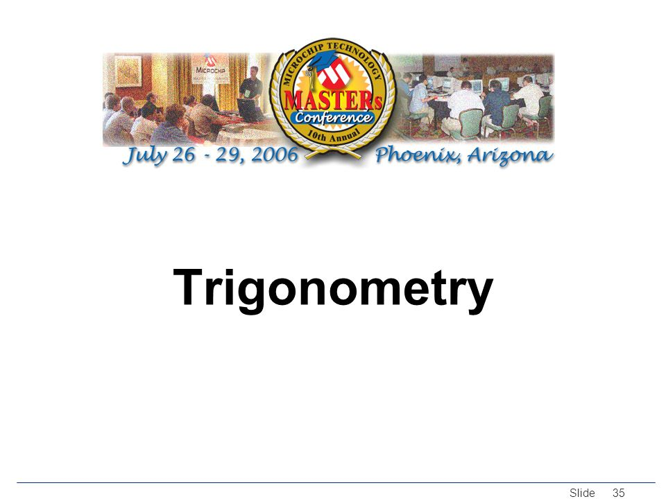 © 2005 Microchip Technology Incorporated. All Rights Reserved. Slide 35 Trigonometry
