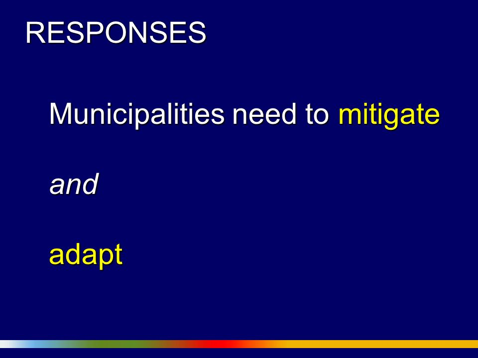 RESPONSES Municipalities need to mitigate andadapt