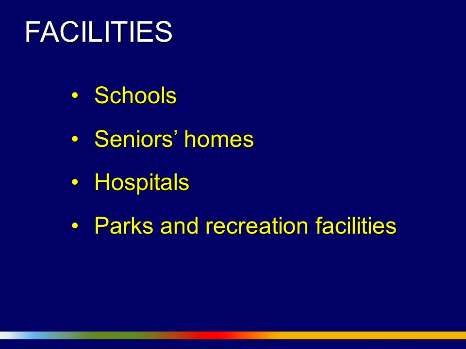 FACILITIES SchoolsSchools Seniors homesSeniors homes HospitalsHospitals Parks and recreation facilitiesParks and recreation facilities
