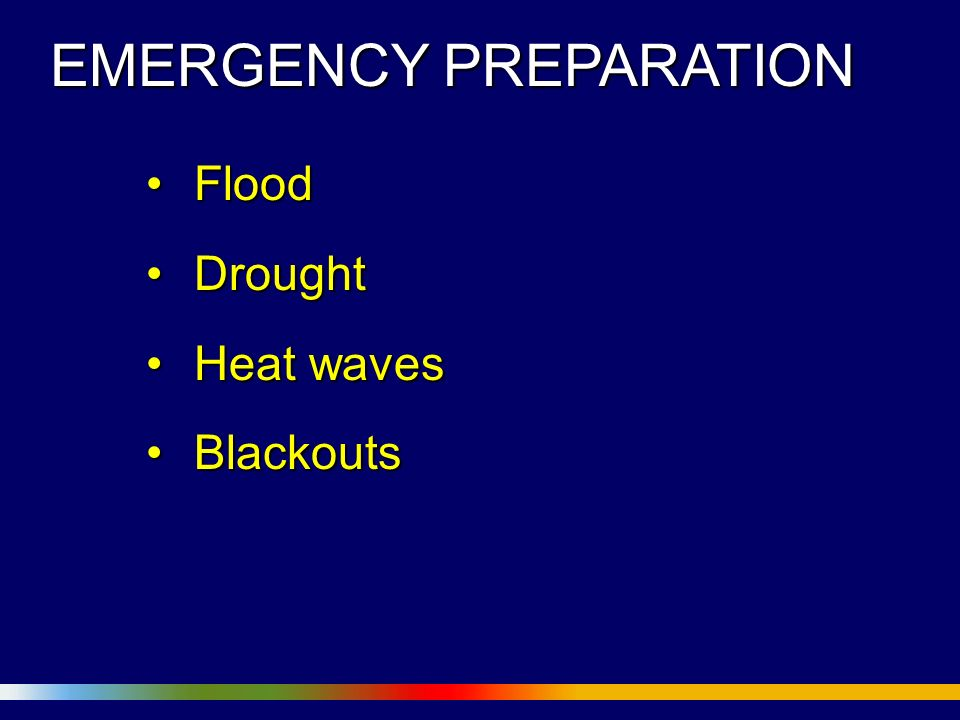 EMERGENCY PREPARATION FloodFlood DroughtDrought Heat wavesHeat waves BlackoutsBlackouts