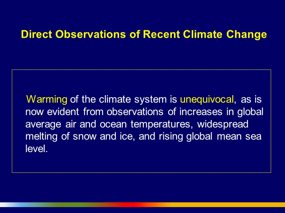 Warming of the climate system is unequivocal, as is now evident from observations of increases in global average air and ocean temperatures, widespread melting of snow and ice, and rising global mean sea level.