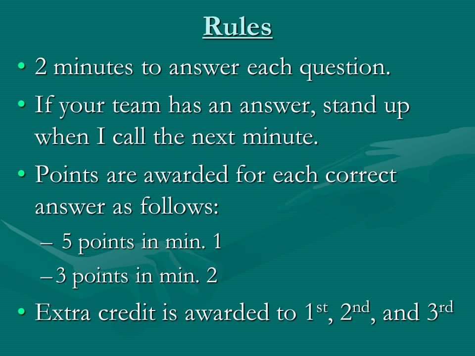 Rules 2 minutes to answer each question.2 minutes to answer each question.