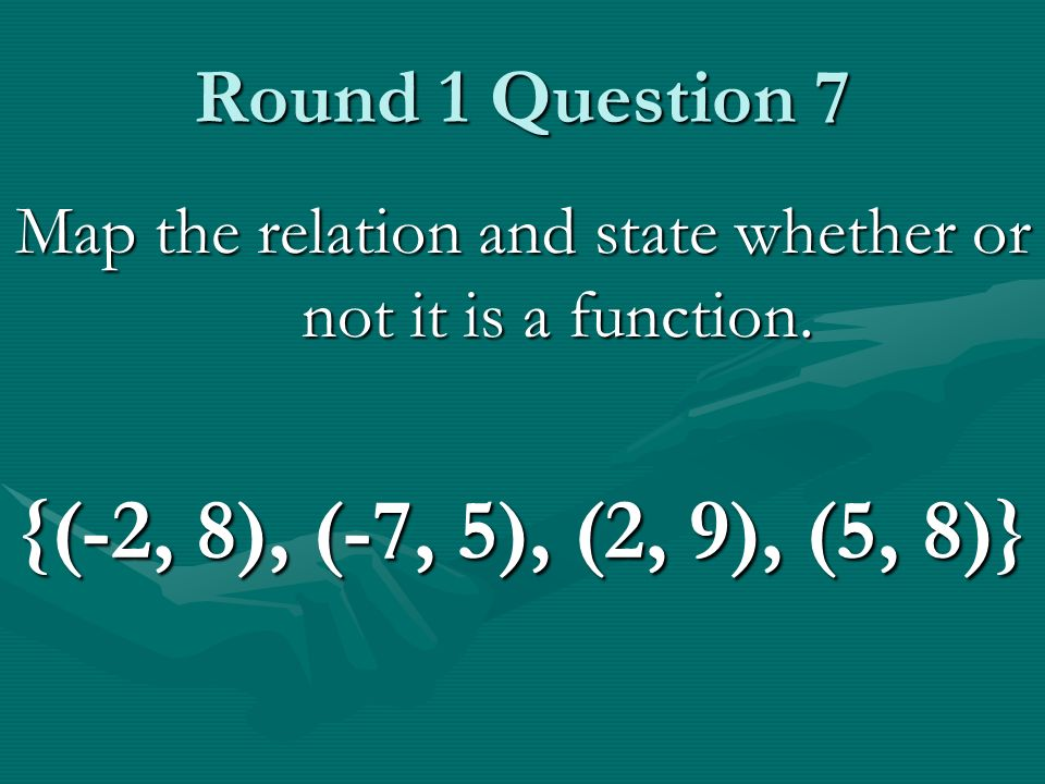 Round 1 Question 7 Map the relation and state whether or not it is a function.