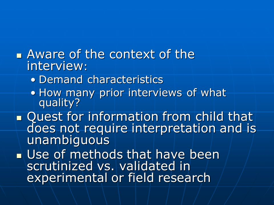 Aware of the context of the interview : Aware of the context of the interview : Demand characteristicsDemand characteristics How many prior interviews of what quality How many prior interviews of what quality.