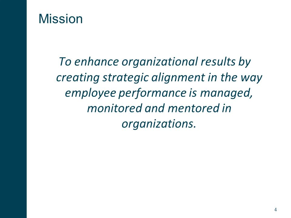 4 To enhance organizational results by creating strategic alignment in the way employee performance is managed, monitored and mentored in organizations.