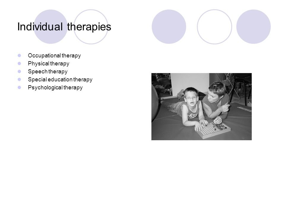 Individual therapies Occupational therapy Physical therapy Speech therapy Special education therapy Psychological therapy