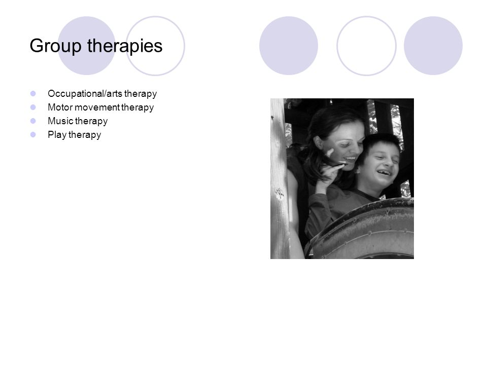 Group therapies Occupational/arts therapy Motor movement therapy Music therapy Play therapy