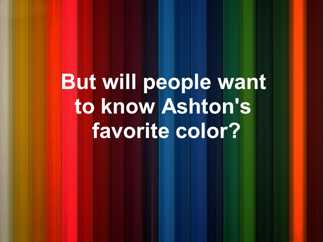 But will people want to know Ashton s favorite color