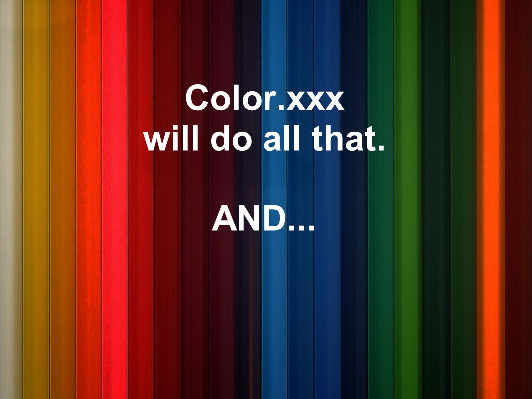 Color.xxx will do all that. AND...