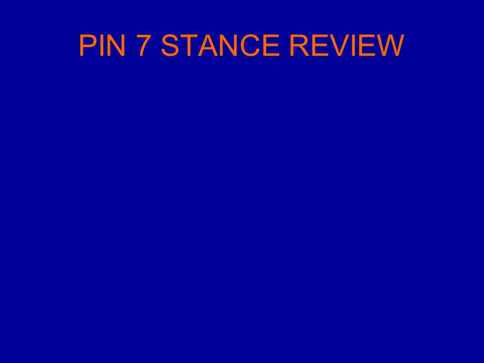 PIN 7 STANCE REVIEW