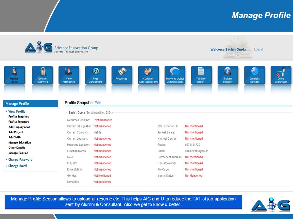 Manage Profile Manage Profile Section allows to upload ur resume etc.