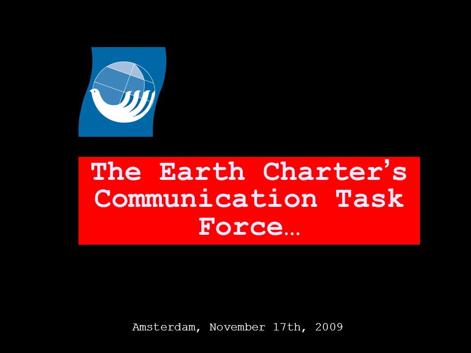 The Earth Charter s Communication Task Force… Amsterdam, November 17th, 2009