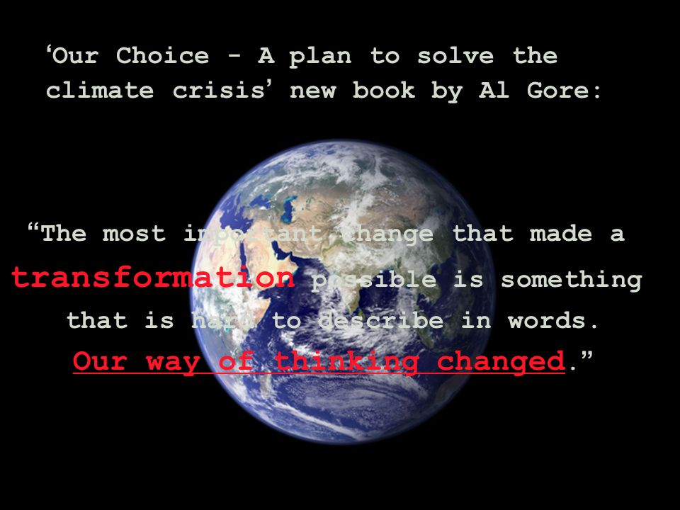 Our Choice - A plan to solve the climate crisis new book by Al Gore: The most important change that made a transformation possible is something that is hard to describe in words.