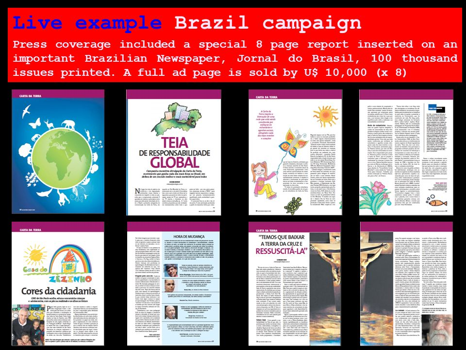 Live example Brazil campaign Press coverage included a special 8 page report inserted on an important Brazilian Newspaper, Jornal do Brasil, 100 thousand issues printed.