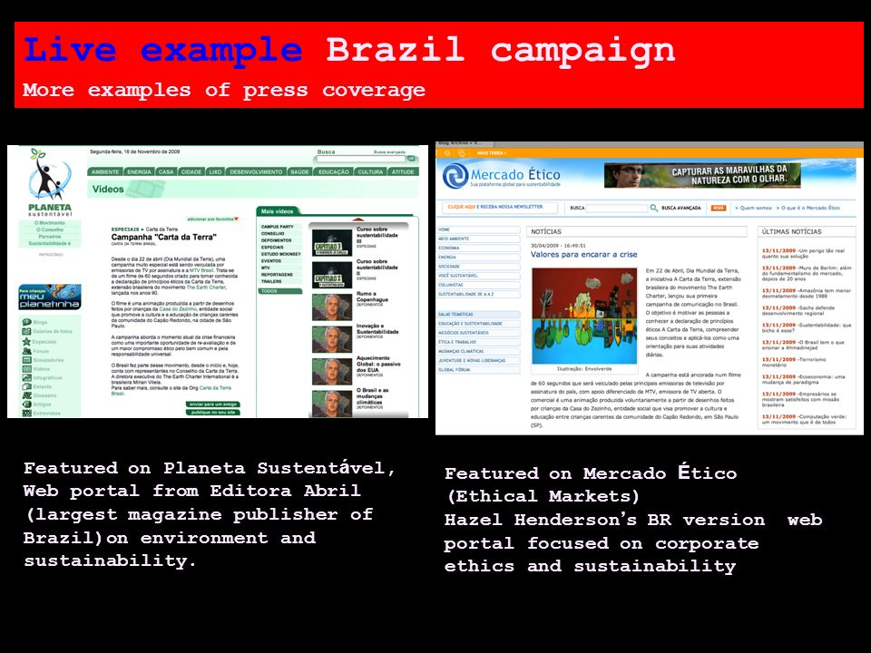 Live example Brazil campaign More examples of press coverage Featured on Planeta Sustent á vel, Web portal from Editora Abril (largest magazine publisher of Brazil)on environment and sustainability.