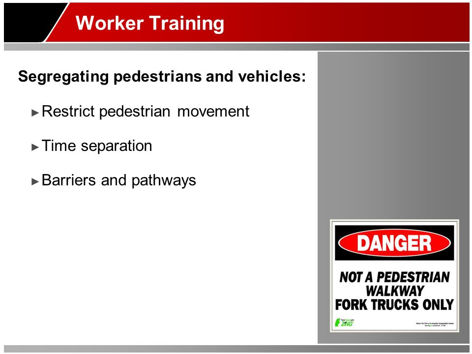 Worker Training Segregating pedestrians and vehicles: Restrict pedestrian movement Time separation Barriers and pathways