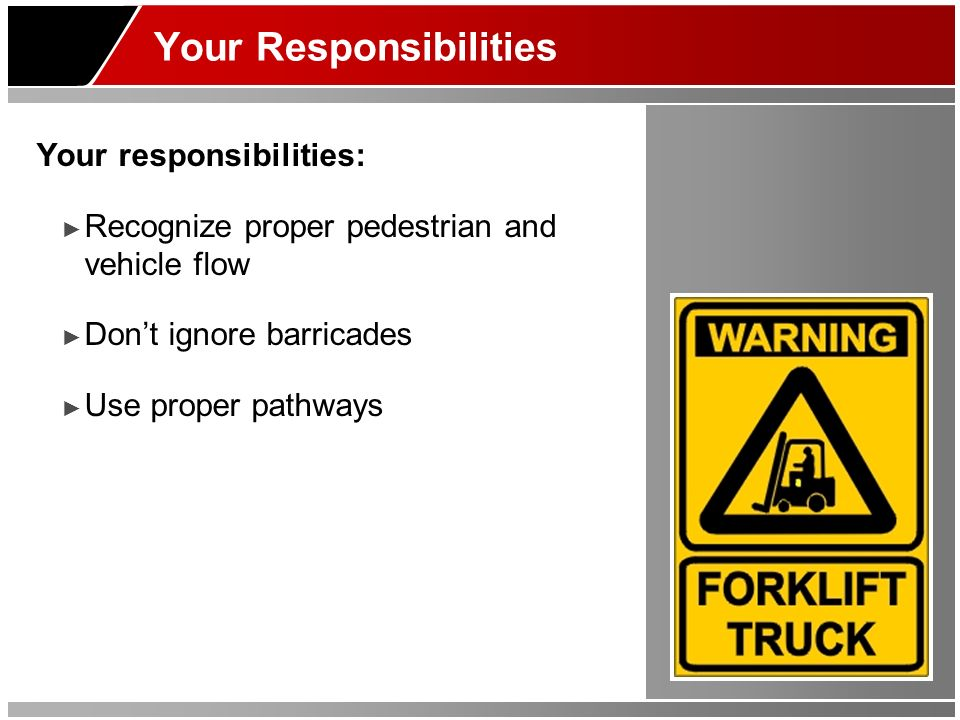 Your Responsibilities Your responsibilities: Recognize proper pedestrian and vehicle flow Dont ignore barricades Use proper pathways