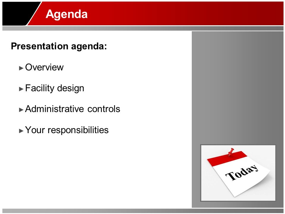Agenda Presentation agenda: Overview Facility design Administrative controls Your responsibilities
