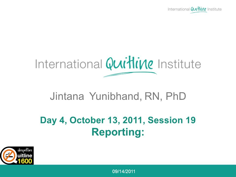 09/14/2011 Jintana Yunibhand, RN, PhD Day 4, October 13, 2011, Session 19 Reporting: 09/14/2011