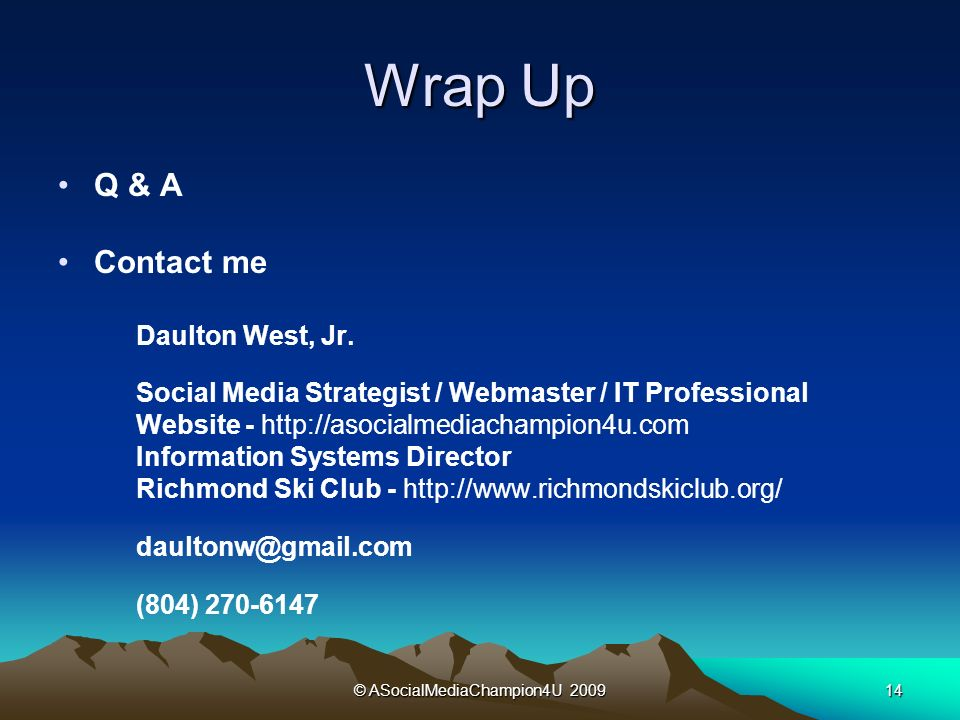 © ASocialMediaChampion4U Wrap Up Q & A Contact me Daulton West, Jr.
