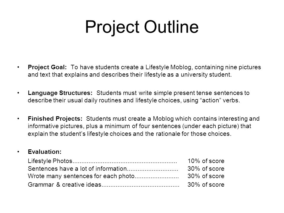 Project Outline Project Goal: To have students create a Lifestyle Moblog, containing nine pictures and text that explains and describes their lifestyle as a university student.