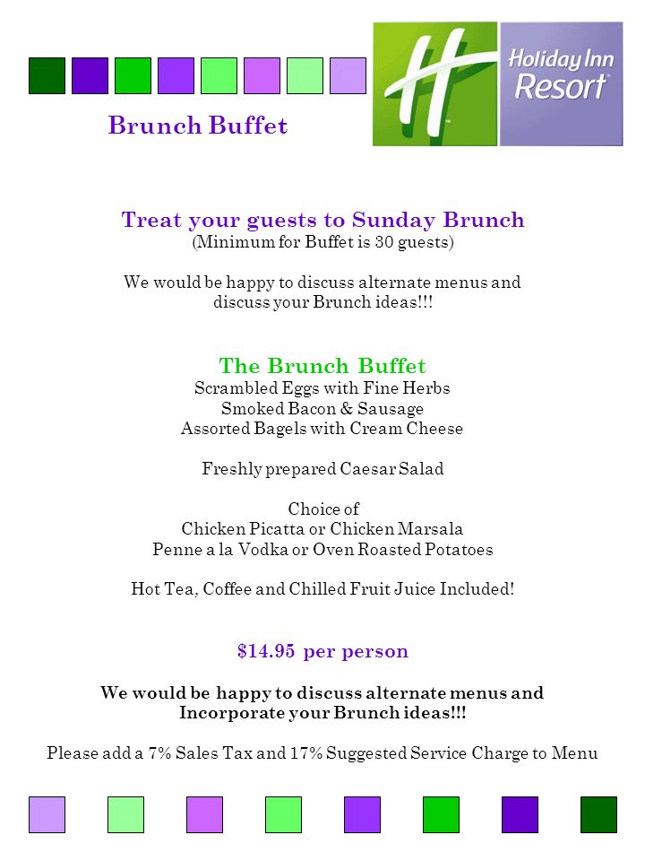 Brunch Buffet Treat your guests to Sunday Brunch (Minimum for Buffet is 30 guests) We would be happy to discuss alternate menus and discuss your Brunch ideas!!.