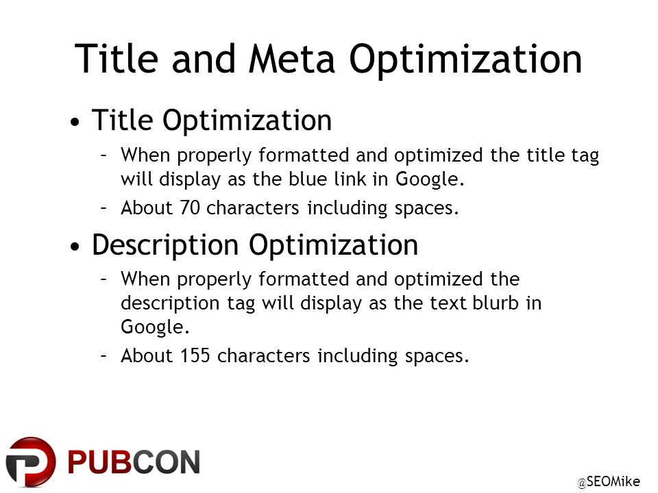 @ SEOMike Title and Meta Optimization Title Optimization –When properly formatted and optimized the title tag will display as the blue link in Google.