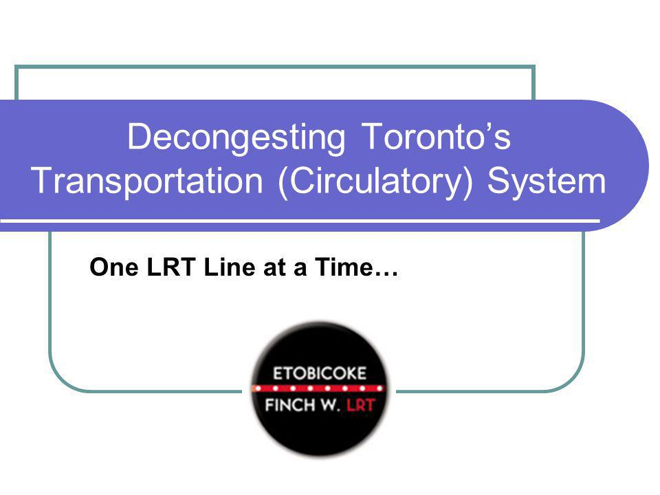 Decongesting Torontos Transportation (Circulatory) System One LRT Line at a Time…
