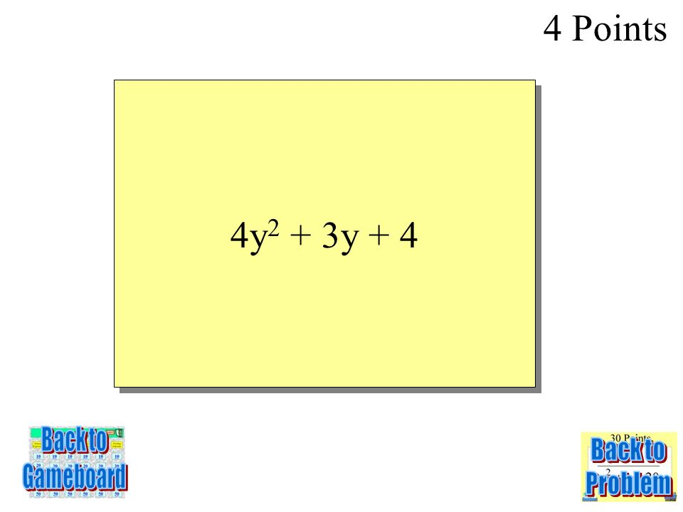 SIMPLIFY: (6y 2 + 3y + 5) – ( 2y 2 + 1) 4 Points 1-4Q
