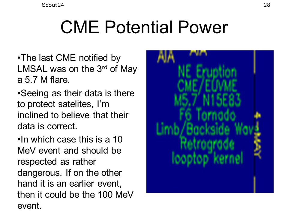 Scout 2428 CME Potential Power The last CME notified by LMSAL was on the 3 rd of May a 5.7 M flare.