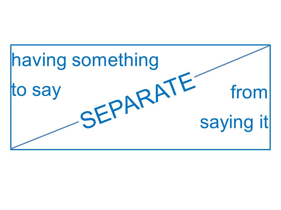 having something to say from saying it SEPARATE