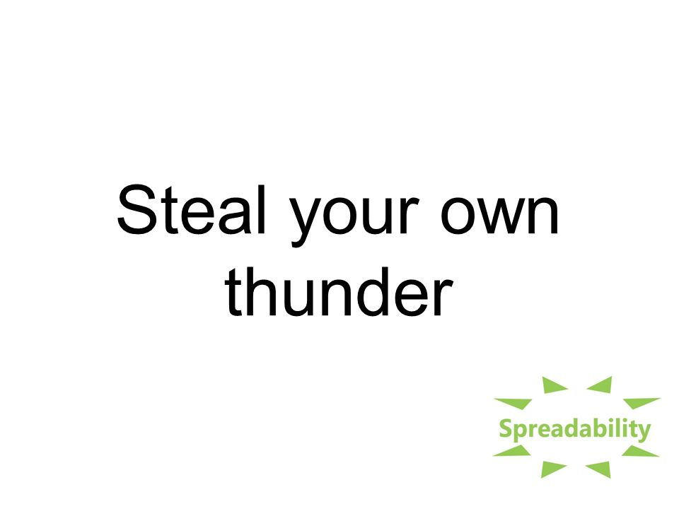 Steal your own thunder