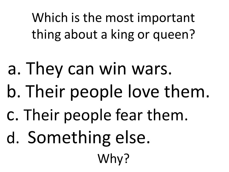 Which is the most important thing about a king or queen.