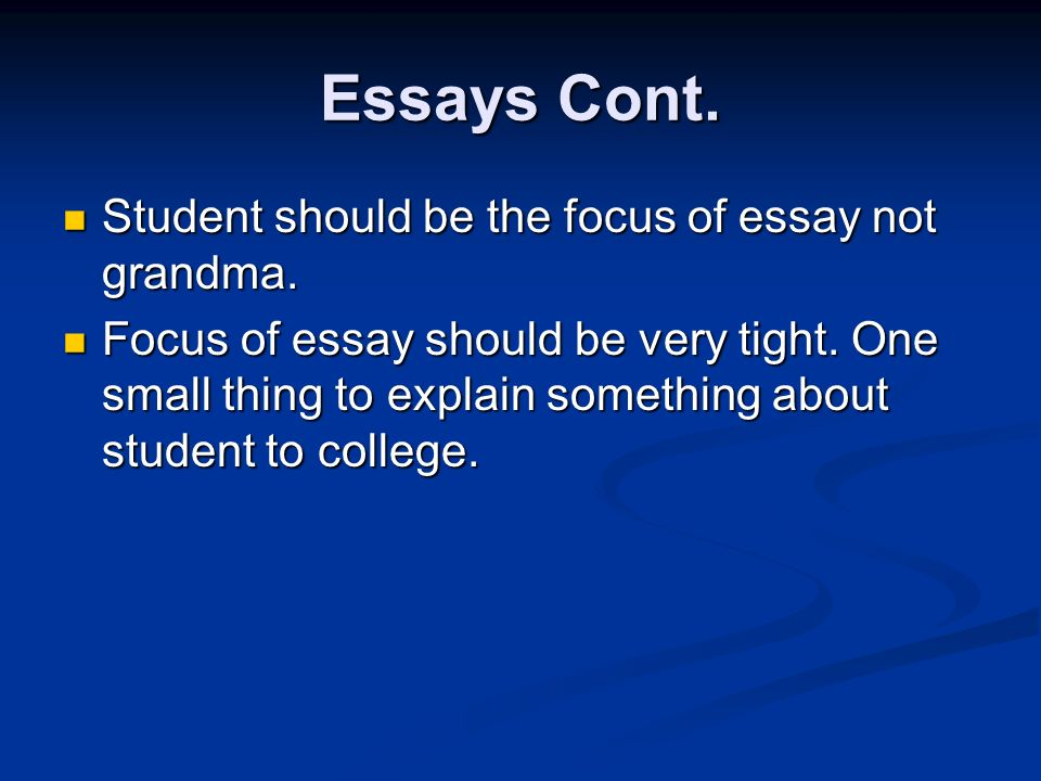 Essays Cont. Student should be the focus of essay not grandma.