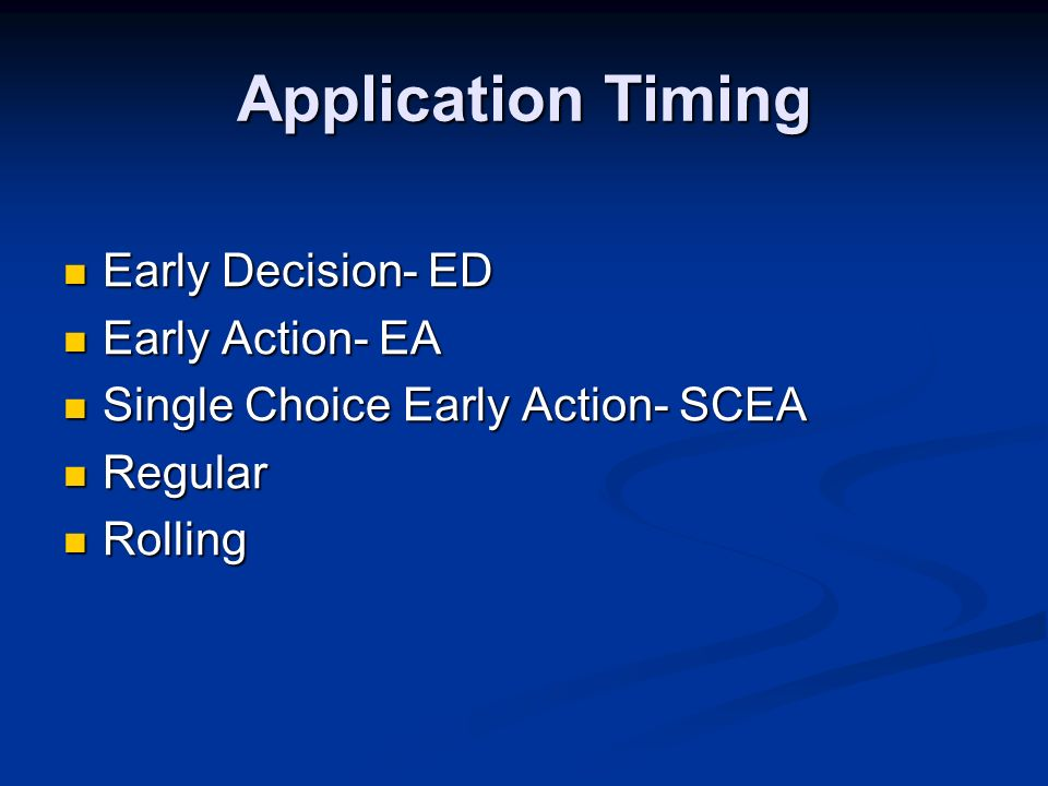 Application Timing Early Decision- ED Early Decision- ED Early Action- EA Early Action- EA Single Choice Early Action- SCEA Single Choice Early Action- SCEA Regular Regular Rolling Rolling