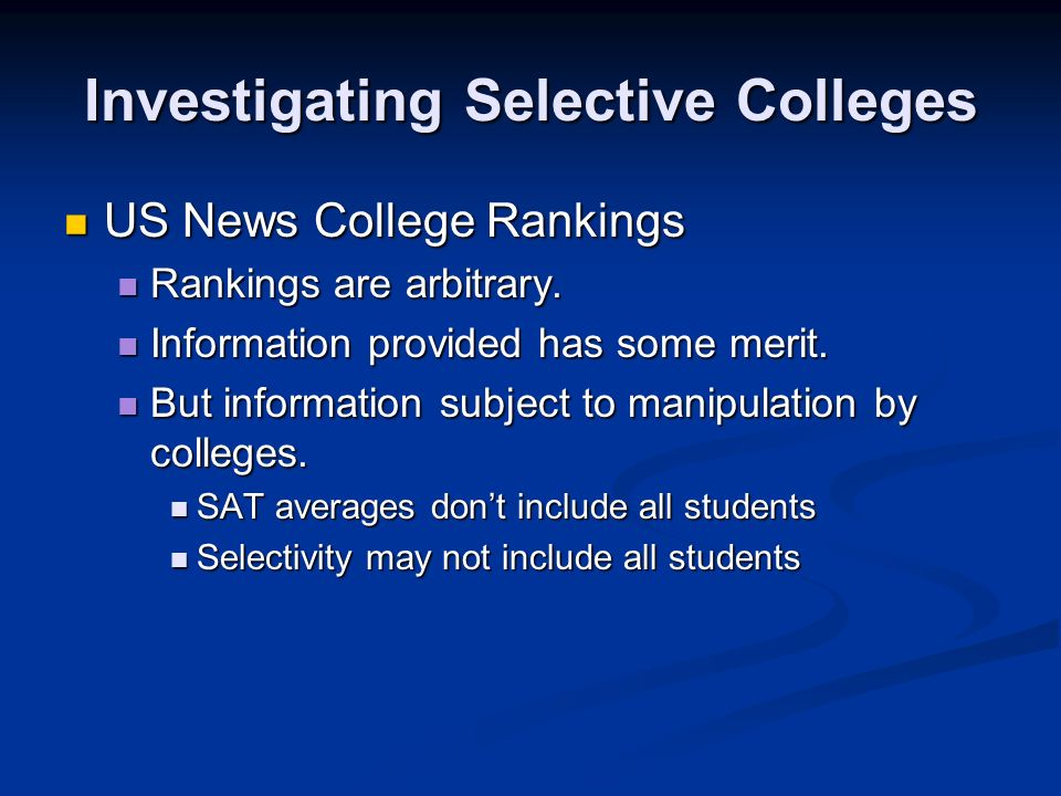 Investigating Selective Colleges US News College Rankings US News College Rankings Rankings are arbitrary.