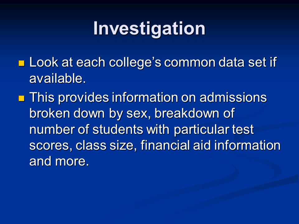 Investigation Look at each colleges common data set if available.