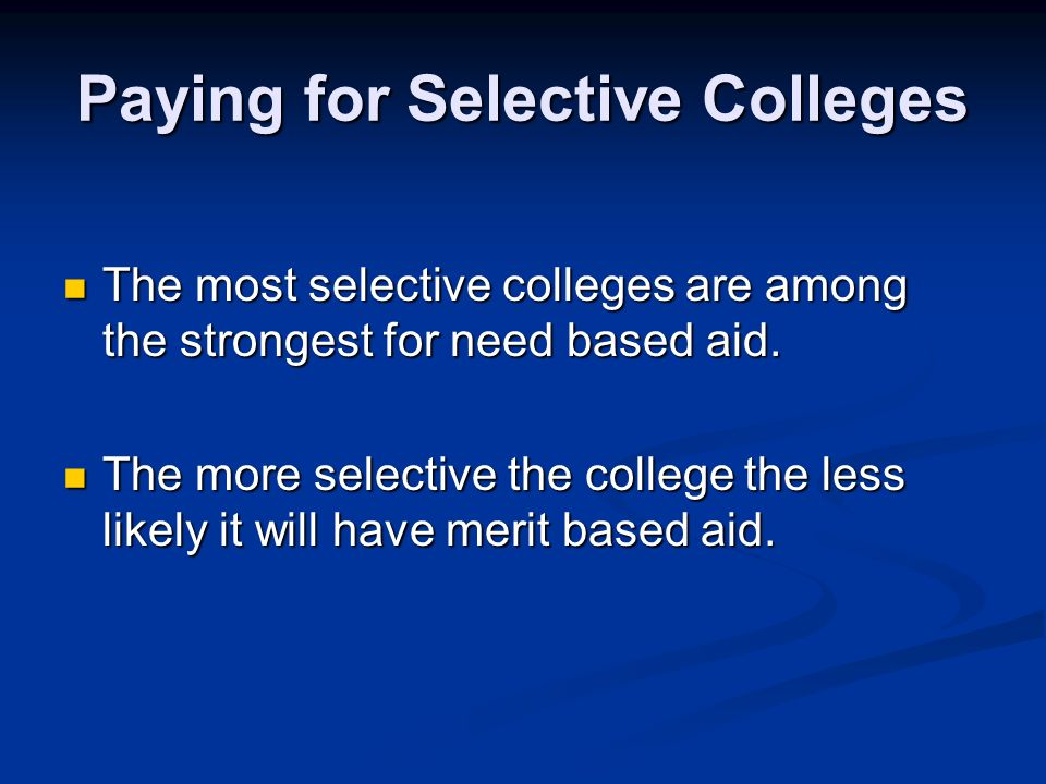 Paying for Selective Colleges The most selective colleges are among the strongest for need based aid.