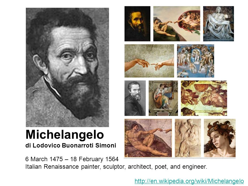 6 March 1475 – 18 February 1564 Italian Renaissance painter, sculptor, architect, poet, and engineer.