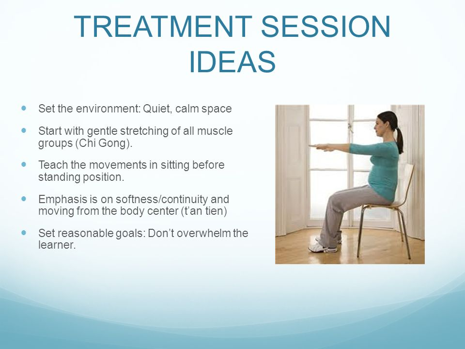 TREATMENT SESSION IDEAS Set the environment: Quiet, calm space Start with gentle stretching of all muscle groups (Chi Gong).