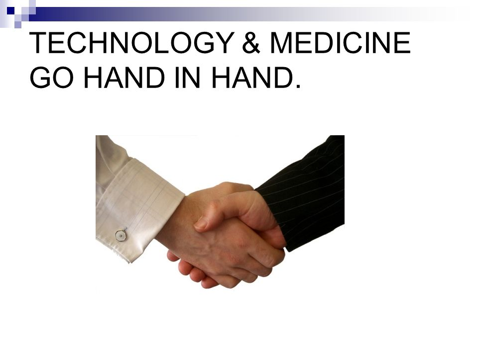 TECHNOLOGY & MEDICINE GO HAND IN HAND. By Dr.(